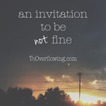 an invitation to be not-fine