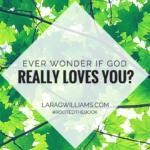 Ever wonder if God really loves you?